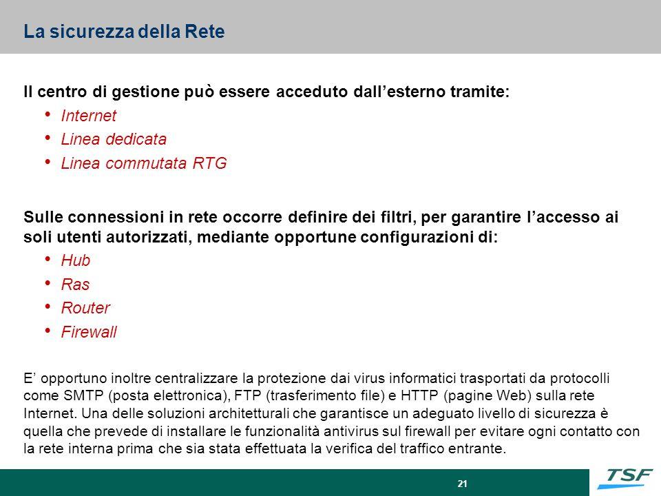 21 La sicurezza della Rete Il centro di gestione può essere acceduto dall'esterno tramite: Internet Linea dedicata Linea commutata RTG Sulle connessio