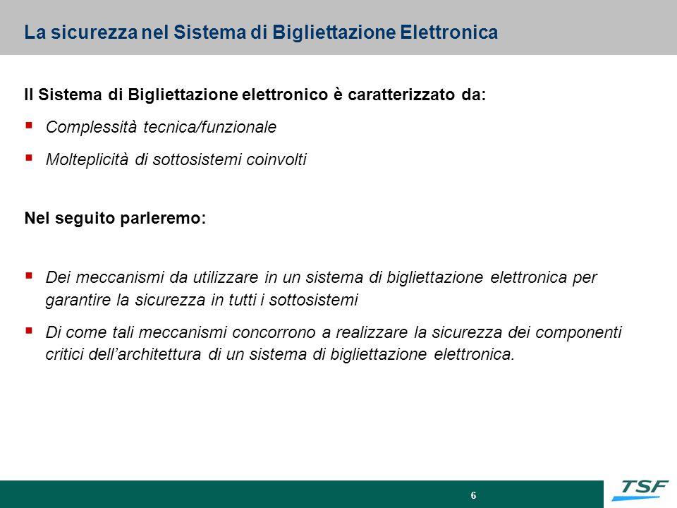 6 La sicurezza nel Sistema di Bigliettazione Elettronica Il Sistema di Bigliettazione elettronico è caratterizzato da:  Complessità tecnica/funzional