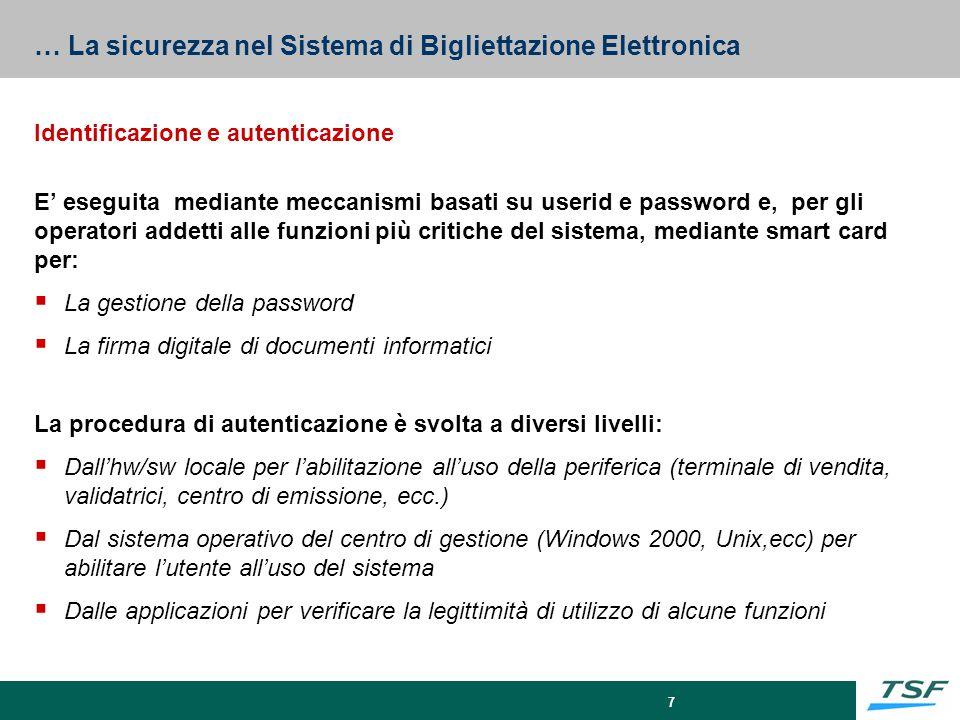 7 … La sicurezza nel Sistema di Bigliettazione Elettronica Identificazione e autenticazione E' eseguita mediante meccanismi basati su userid e passwor