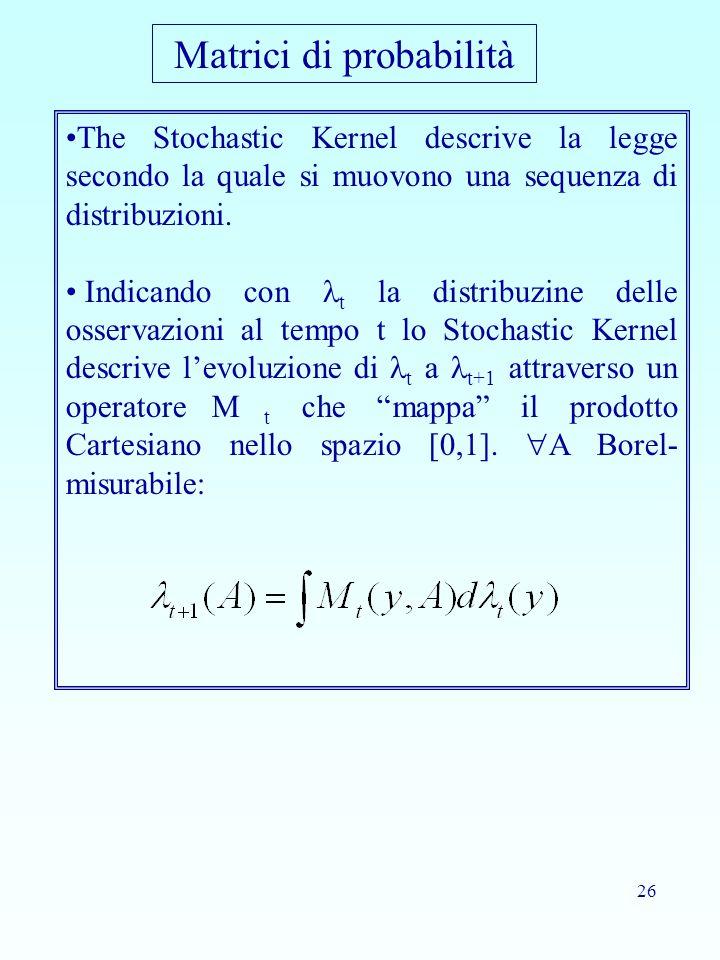 26 The Stochastic Kernel descrive la legge secondo la quale si muovono una sequenza di distribuzioni. Indicando con t la distribuzine delle osservazio
