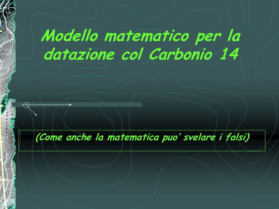 Modello matematico per la datazione col Carbonio 14 (Come anche la matematica puo' svelare i falsi)