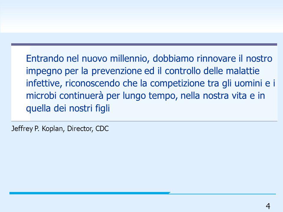 4 Entrando nel nuovo millennio, dobbiamo rinnovare il nostro impegno per la prevenzione ed il controllo delle malattie infettive, riconoscendo che la