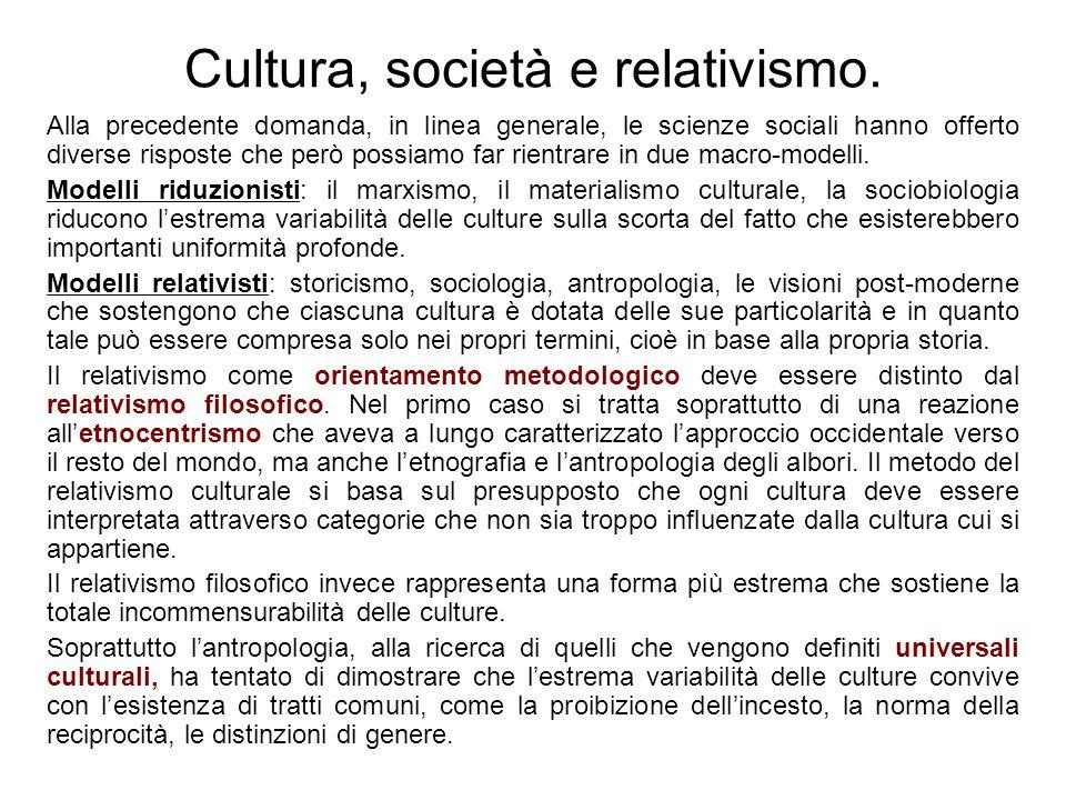 Cultura, società e relativismo. Alla precedente domanda, in linea generale, le scienze sociali hanno offerto diverse risposte che però possiamo far ri