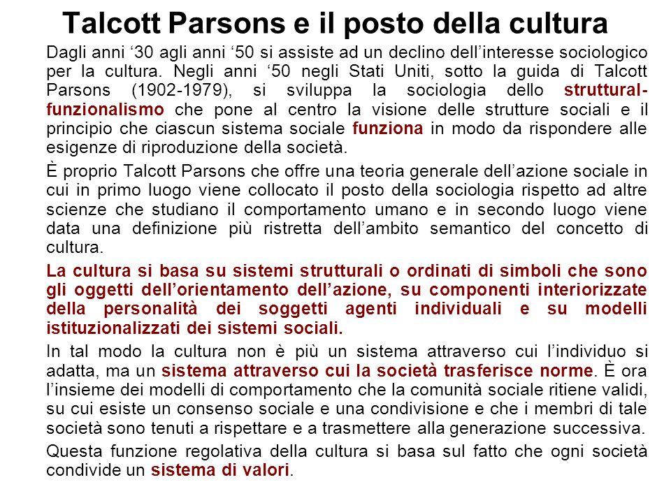Talcott Parsons e il posto della cultura Dagli anni '30 agli anni '50 si assiste ad un declino dell'interesse sociologico per la cultura. Negli anni '