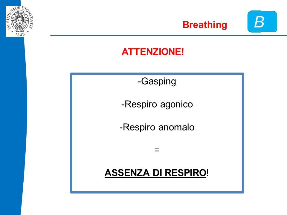 B Breathing ATTENZIONE! -Gasping -Respiro agonico -Respiro anomalo = ASSENZA DI RESPIRO!