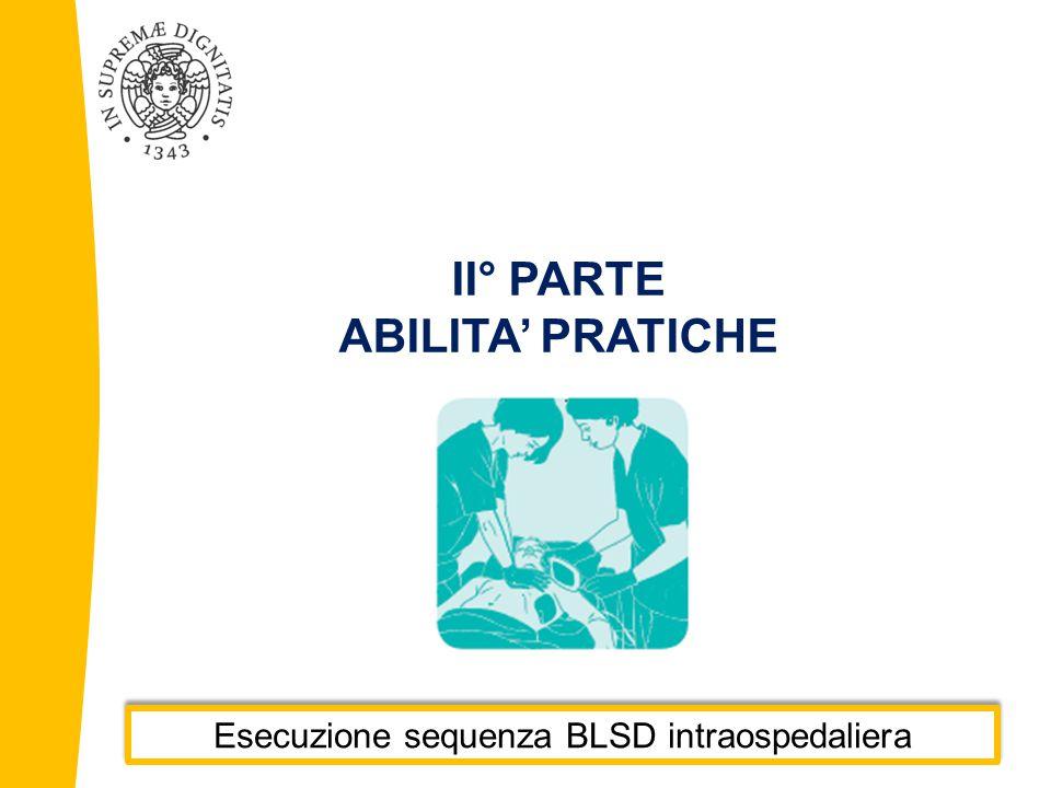 II° PARTE ABILITA' PRATICHE Esecuzione sequenza BLSD intraospedaliera
