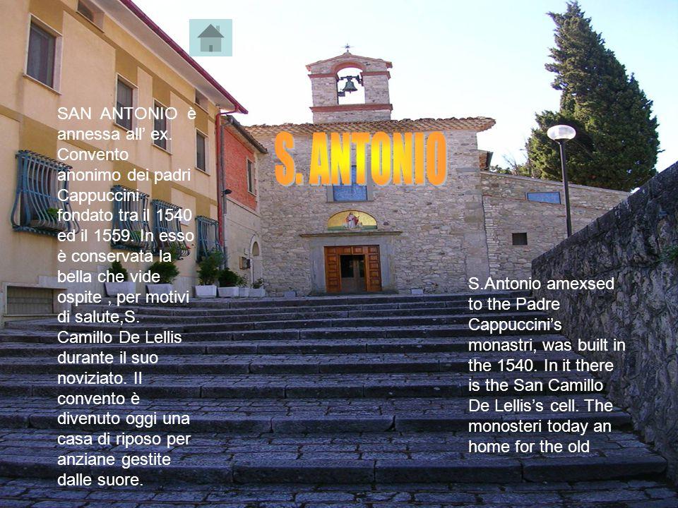 SAN ANTONIO è annessa all' ex. Convento anonimo dei padri Cappuccini fondato tra il 1540 ed il 1559. In esso è conservata la bella che vide ospite, pe