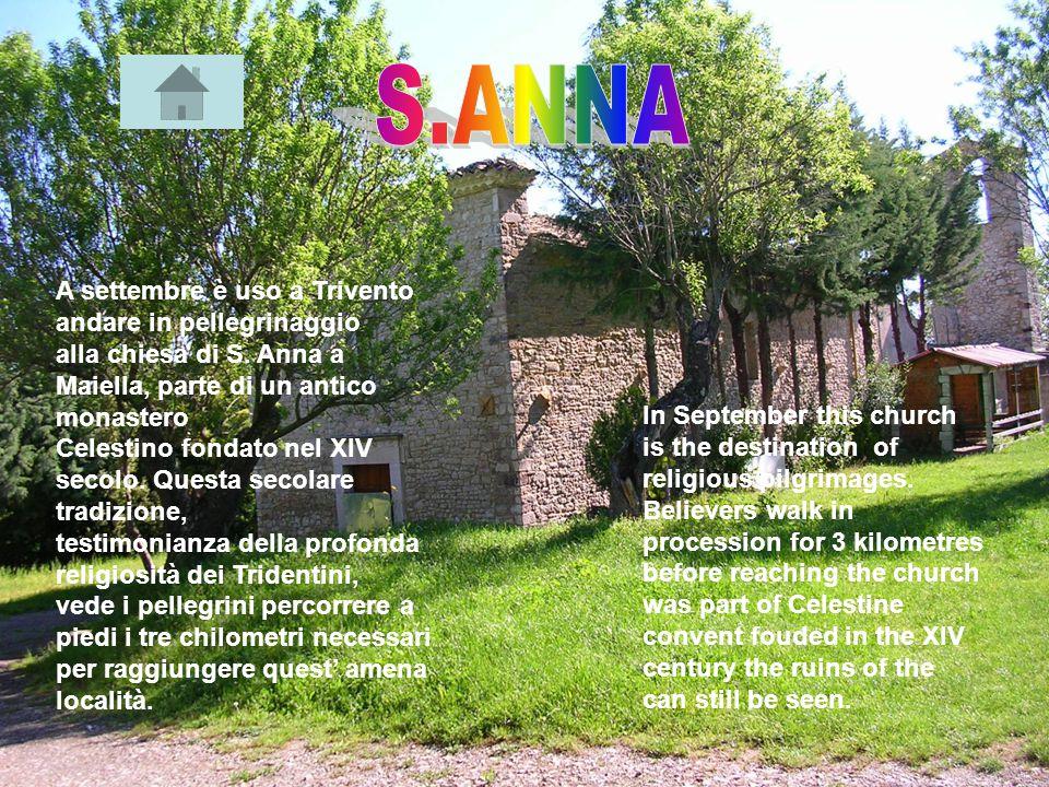 A settembre è uso a Trivento andare in pellegrinaggio alla chiesa di S. Anna a Maiella, parte di un antico monastero Celestino fondato nel XIV secolo.