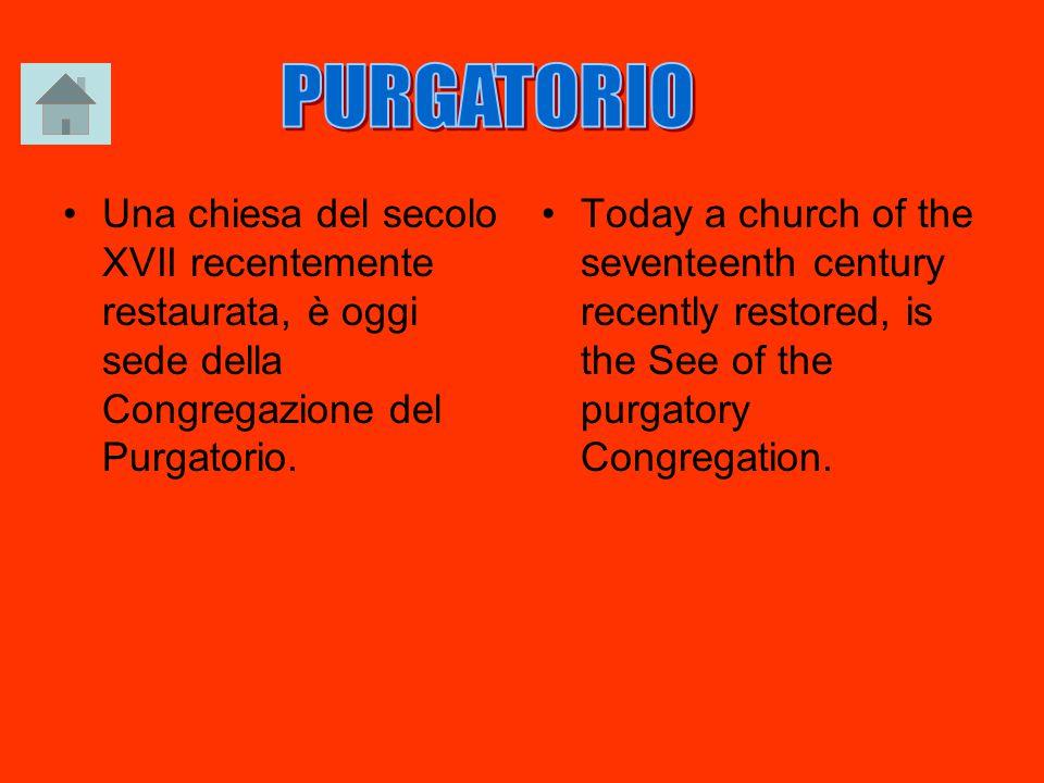 Una chiesa del secolo XVII recentemente restaurata, è oggi sede della Congregazione del Purgatorio. Today a church of the seventeenth century recently