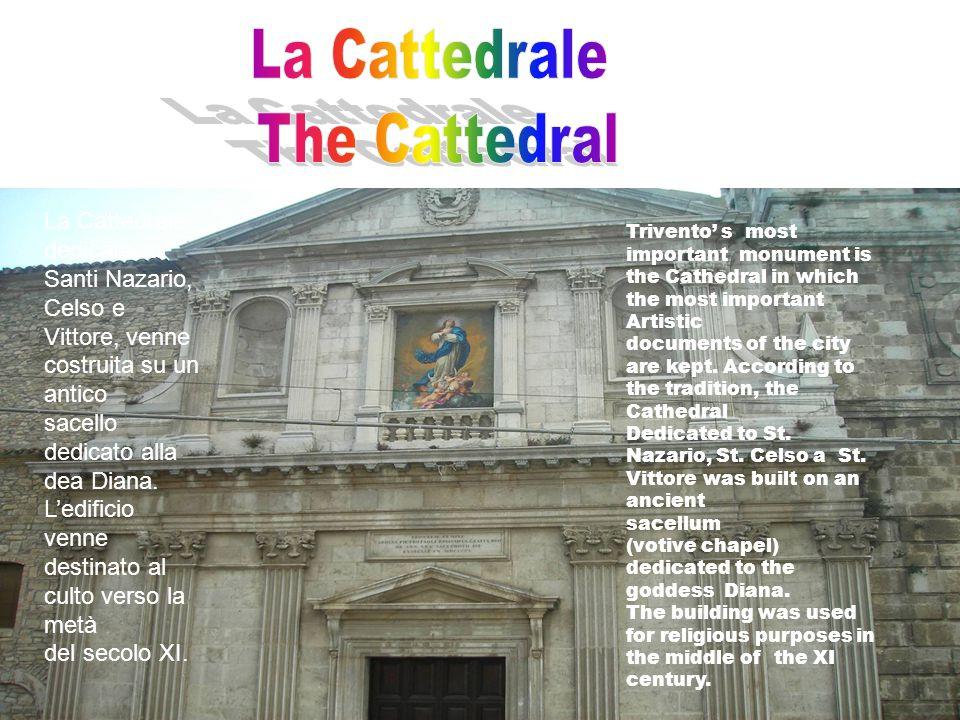 La Cattedrale, dedicata ai Santi Nazario, Celso e Vittore, venne costruita su un antico sacello dedicato alla dea Diana. L'edificio venne destinato al