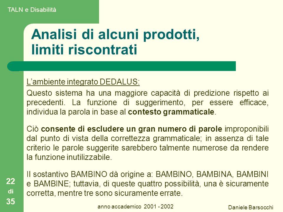 Daniele Barsocchi anno accademico 2001 - 2002 Analisi di alcuni prodotti, limiti riscontrati 22 di 35 L'ambiente integrato DEDALUS: Questo sistema ha una maggiore capacità di predizione rispetto ai precedenti.