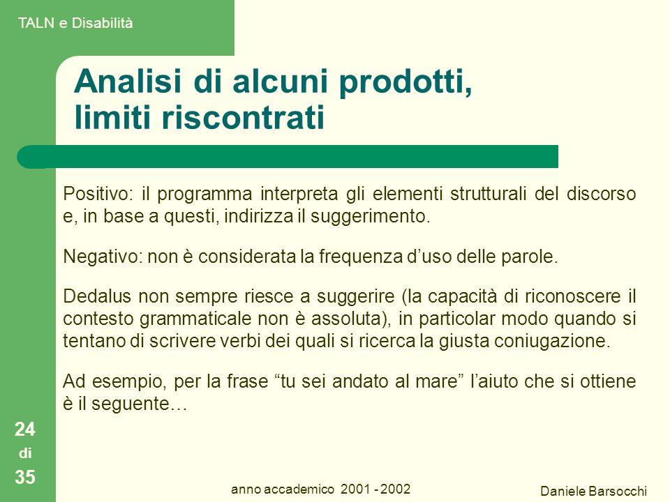 Daniele Barsocchi anno accademico 2001 - 2002 Analisi di alcuni prodotti, limiti riscontrati 24 di 35 Positivo: il programma interpreta gli elementi strutturali del discorso e, in base a questi, indirizza il suggerimento.