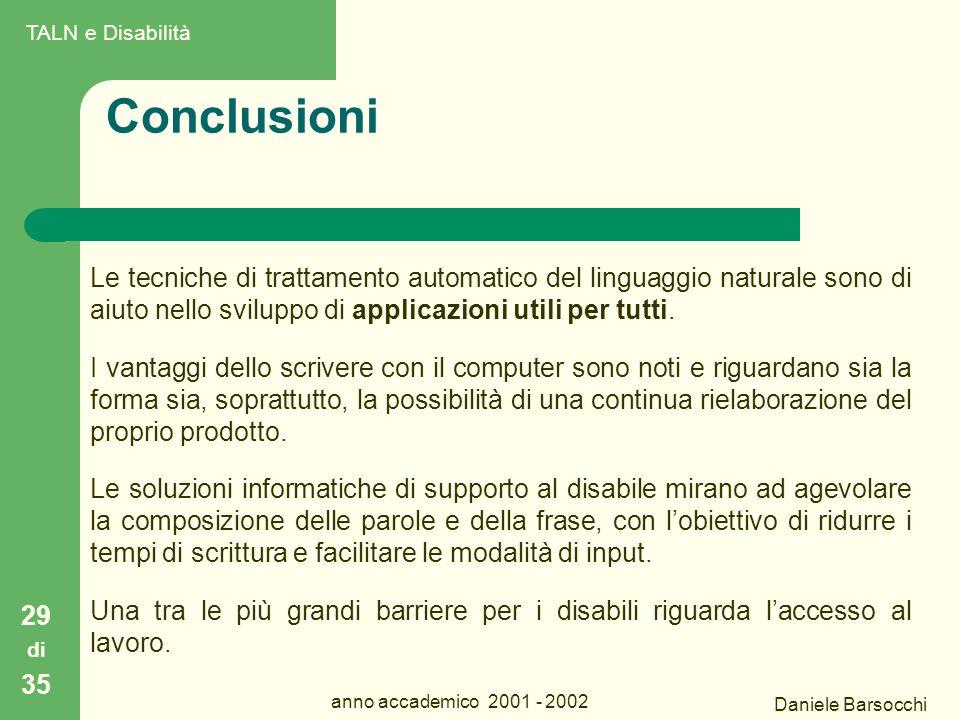Daniele Barsocchi anno accademico 2001 - 2002 Conclusioni 29 di 35 Le tecniche di trattamento automatico del linguaggio naturale sono di aiuto nello sviluppo di applicazioni utili per tutti.