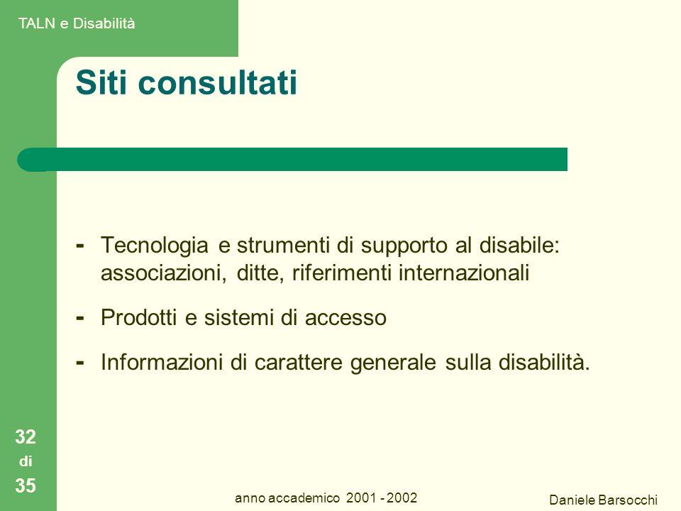 Daniele Barsocchi anno accademico 2001 - 2002 Siti consultati - Tecnologia e strumenti di supporto al disabile: associazioni, ditte, riferimenti internazionali - Prodotti e sistemi di accesso - Informazioni di carattere generale sulla disabilità.