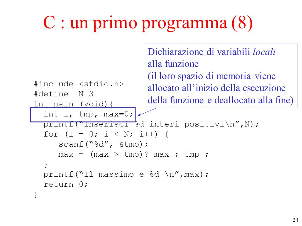 "24 C : un primo programma (8) #include #define N 3 int main (void){ int i, tmp, max=0; printf(""Inserisci %d interi positivi\n"",N); for (i = 0; i < N;"