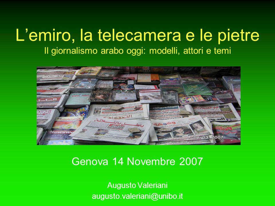 L'emiro, la telecamera e le pietre Il giornalismo arabo oggi: modelli, attori e temi Genova 14 Novembre 2007 Augusto Valeriani augusto.valeriani@unibo.it