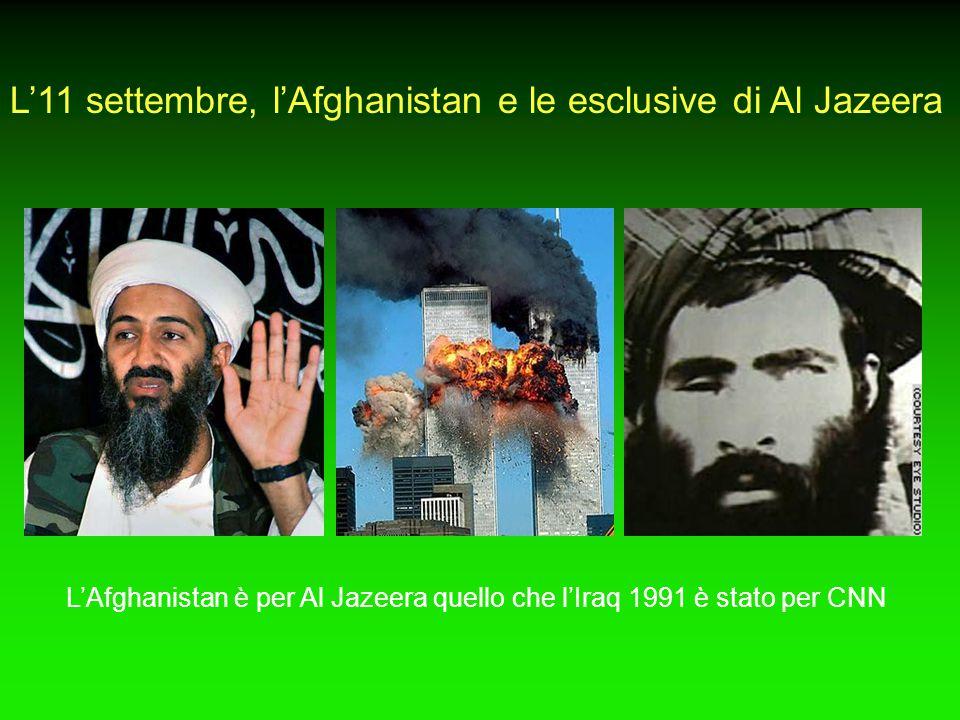 L'11 settembre, l'Afghanistan e le esclusive di Al Jazeera L'Afghanistan è per Al Jazeera quello che l'Iraq 1991 è stato per CNN