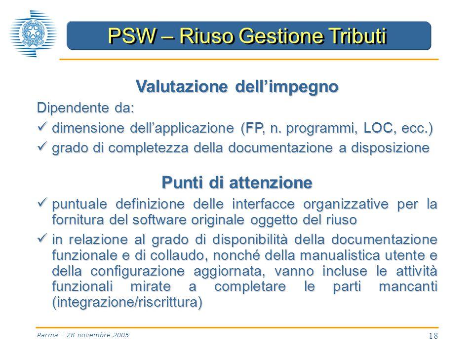 18 Parma – 28 novembre 2005 PSW – Riuso Gestione Tributi Valutazione dell'impegno Dipendente da: dimensione dell'applicazione (FP, n.