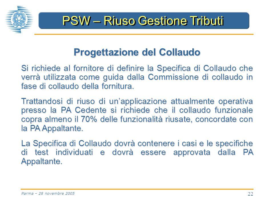 22 Parma – 28 novembre 2005 Progettazione del Collaudo Si richiede al fornitore di definire la Specifica di Collaudo che verrà utilizzata come guida dalla Commissione di collaudo in fase di collaudo della fornitura.