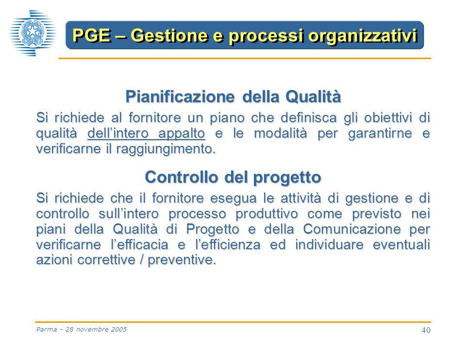 40 Parma – 28 novembre 2005 Pianificazione della Qualità Si richiede al fornitore un piano che definisca gli obiettivi di qualità dell'intero appalto e le modalità per garantirne e verificarne il raggiungimento.