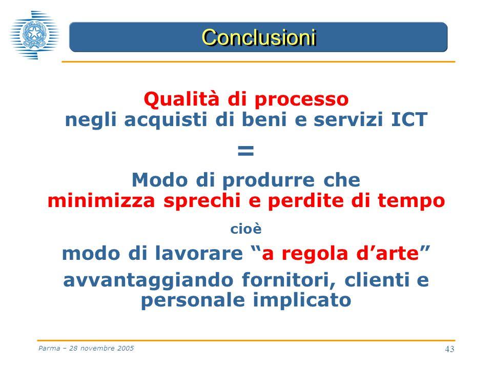 43 Parma – 28 novembre 2005 Qualità di processo negli acquisti di beni e servizi ICT = Modo di produrre che minimizza sprechi e perdite di tempo cioè modo di lavorare a regola d'arte avvantaggiando fornitori, clienti e personale implicato Conclusioni