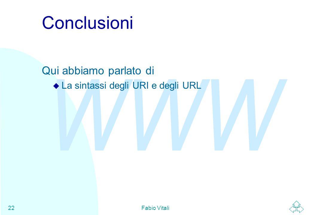 WWW Fabio Vitali22 Conclusioni Qui abbiamo parlato di u La sintassi degli URI e degli URL