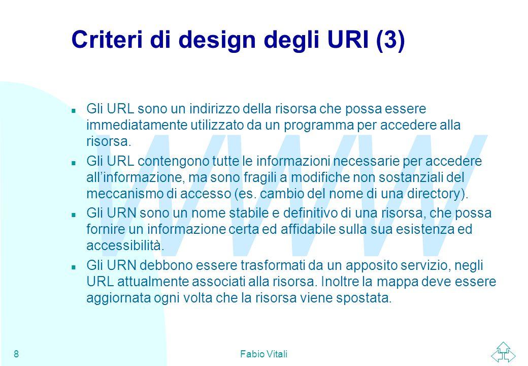 WWW Fabio Vitali8 Criteri di design degli URI (3) n Gli URL sono un indirizzo della risorsa che possa essere immediatamente utilizzato da un programma per accedere alla risorsa.