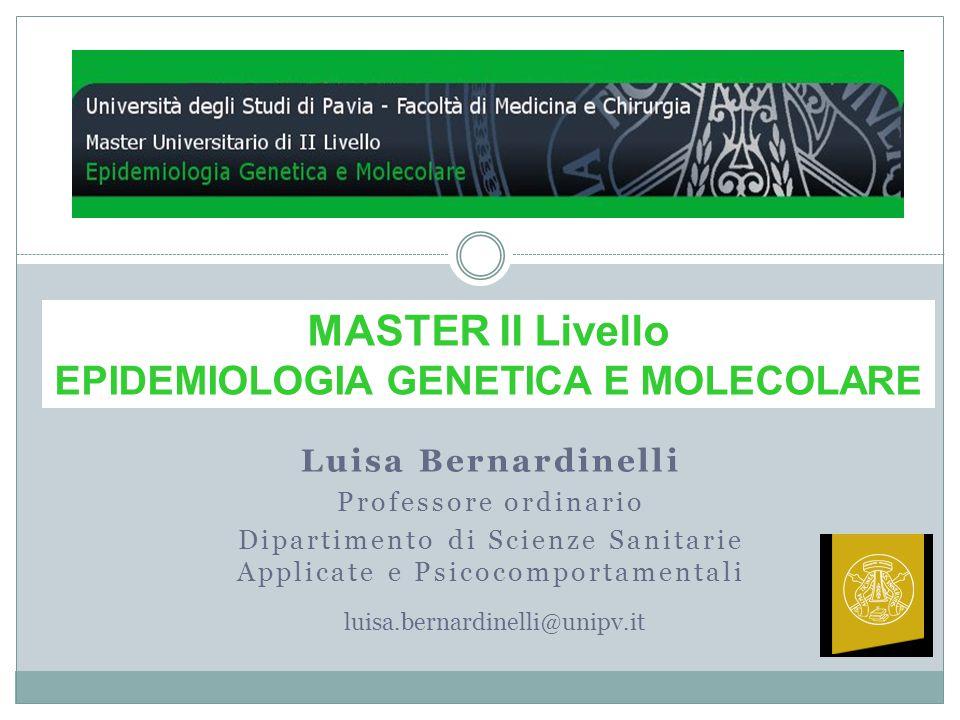 Luisa Bernardinelli Professore ordinario Dipartimento di Scienze Sanitarie Applicate e Psicocomportamentali luisa.bernardinelli@unipv.it MASTER II Liv