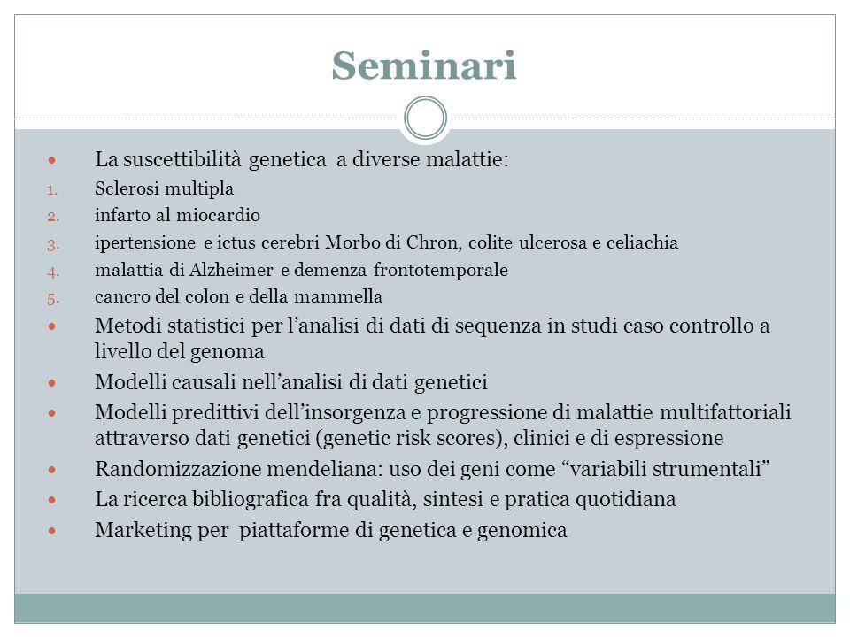 Seminari La suscettibilità genetica a diverse malattie: 1. Sclerosi multipla 2. infarto al miocardio 3. ipertensione e ictus cerebri Morbo di Chron, c