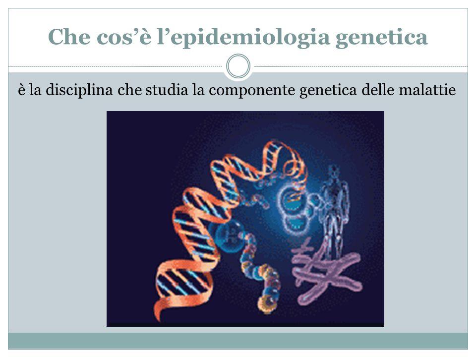 Che cos'è l'epidemiologia genetica è la disciplina che studia la componente genetica delle malattie