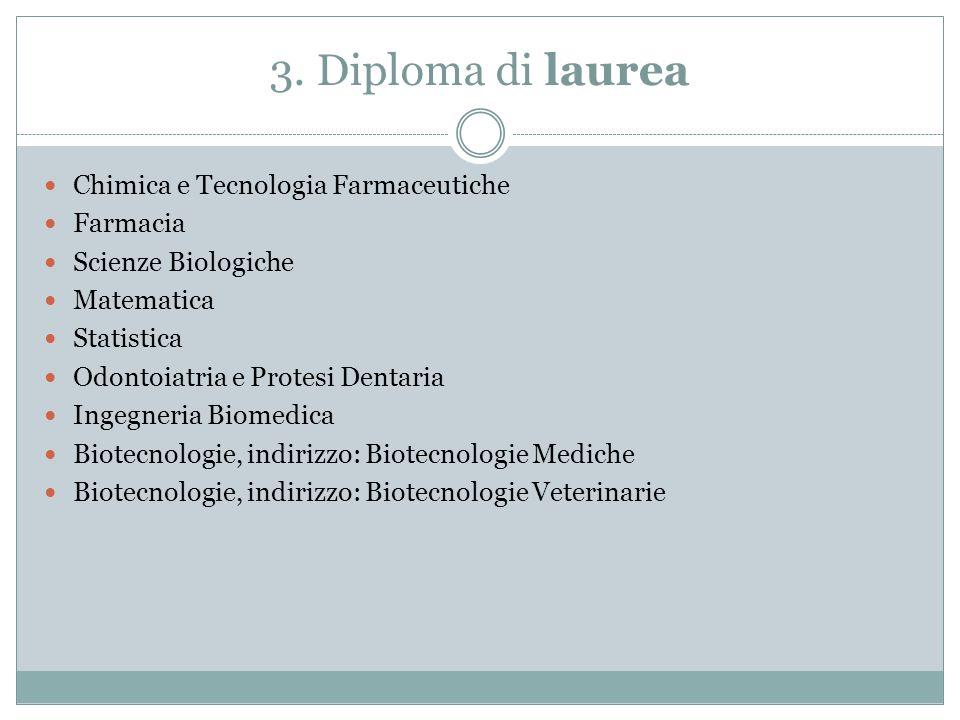 3. Diploma di laurea Chimica e Tecnologia Farmaceutiche Farmacia Scienze Biologiche Matematica Statistica Odontoiatria e Protesi Dentaria Ingegneria B