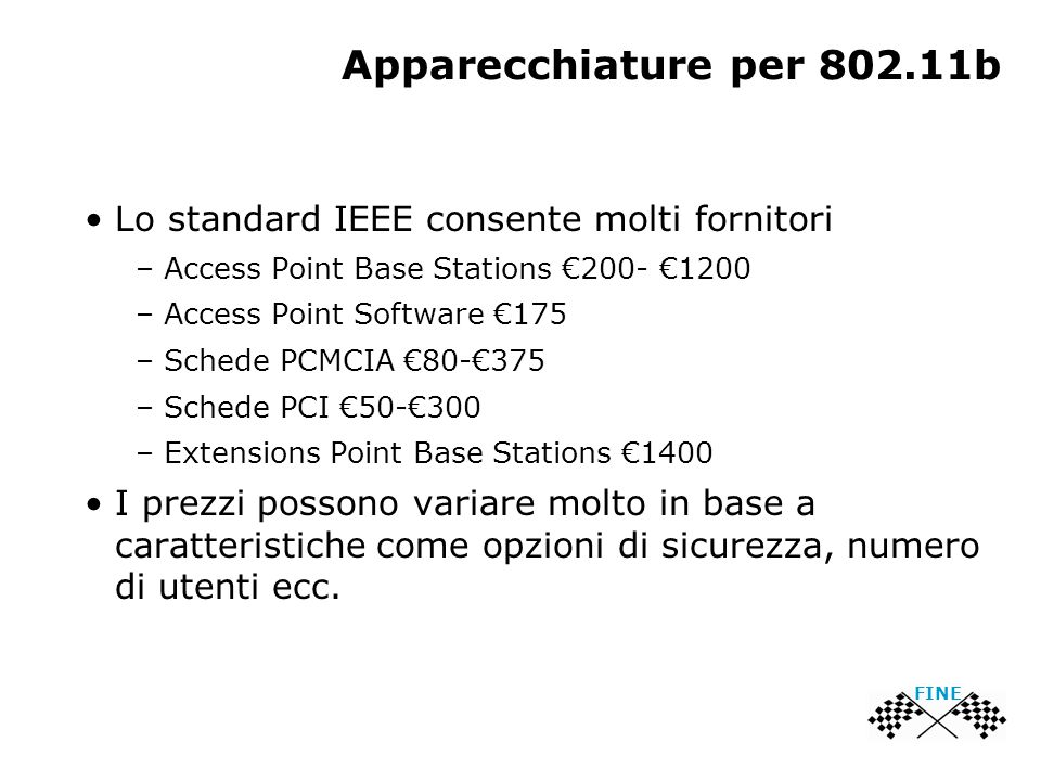 Apparecchiature per 802.11b Lo standard IEEE consente molti fornitori – Access Point Base Stations €200- €1200 – Access Point Software €175 – Schede P