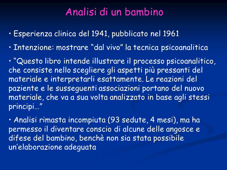 """Analisi di un bambino Esperienza clinica del 1941, pubblicato nel 1961 Intenzione: mostrare """"dal vivo"""" la tecnica psicoanalitica """"Questo libro intende"""