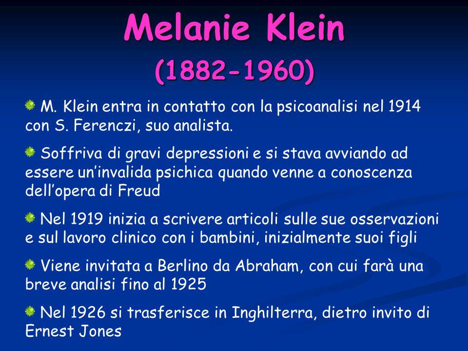 Melanie Klein (1882-1960) M. Klein entra in contatto con la psicoanalisi nel 1914 con S. Ferenczi, suo analista. Soffriva di gravi depressioni e si st