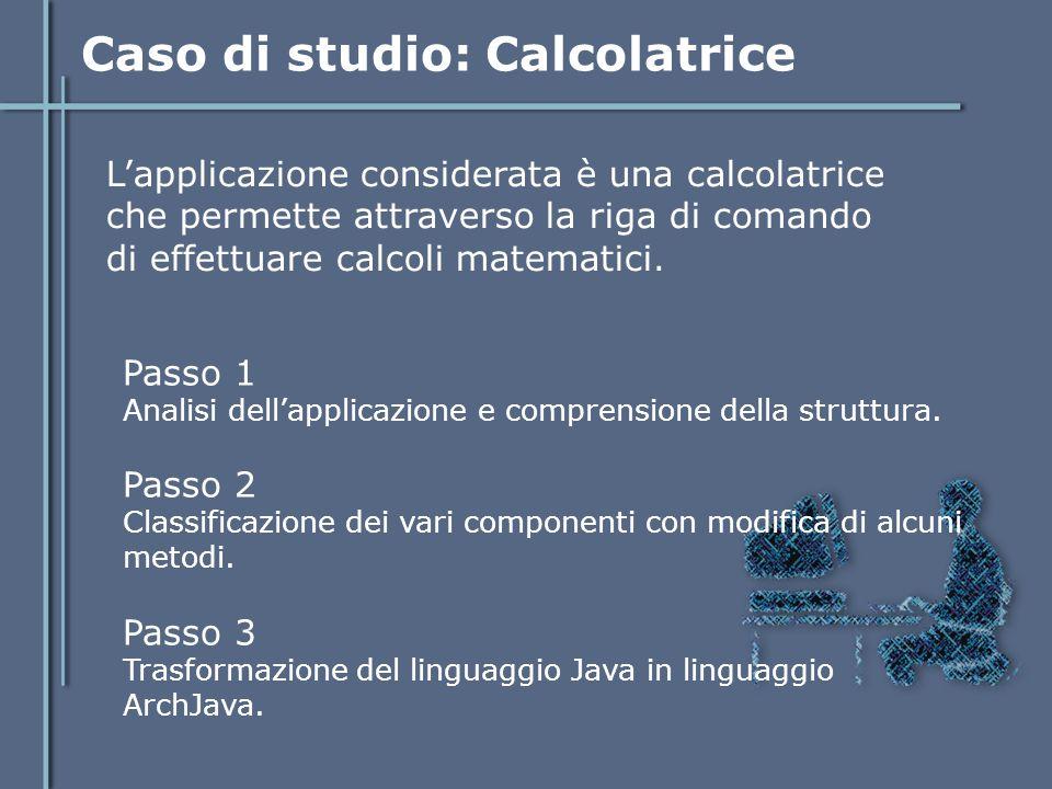Caso di studio: Calcolatrice L'applicazione considerata è una calcolatrice che permette attraverso la riga di comando di effettuare calcoli matematici