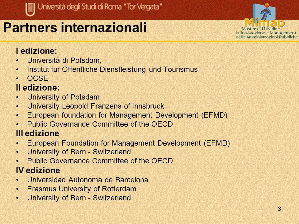 3 Partners internazionali I edizione: Università di Potsdam, Institut fur Offentliche Dienstleistung und Tourismus OCSE II edizione: University of Pot