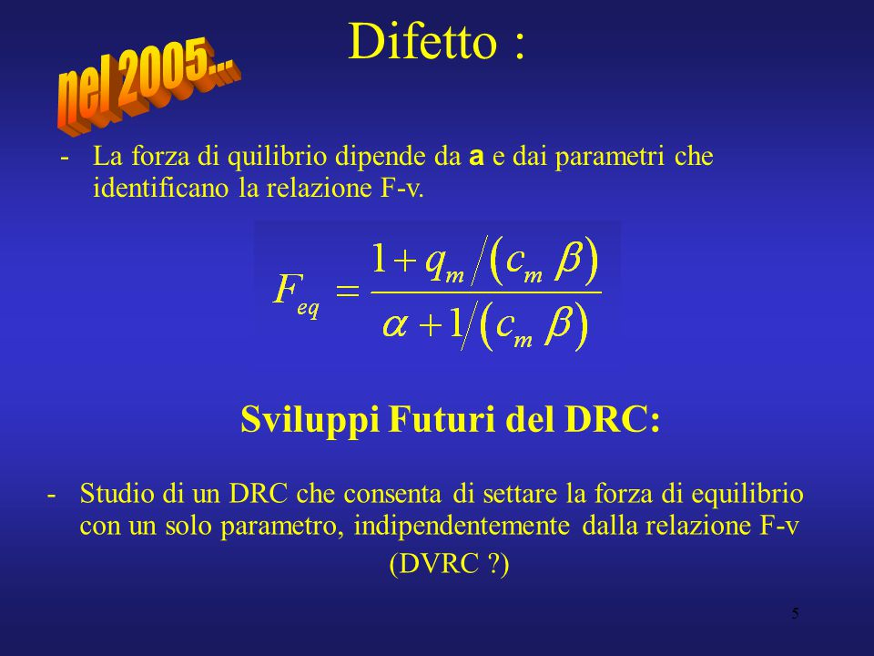 6 Teoria del DVRC – background - (Delayed Velocity Reference Control) F p < F max F p = F max F p > F max x incrementare mantenere ridurre F p =F p (x).