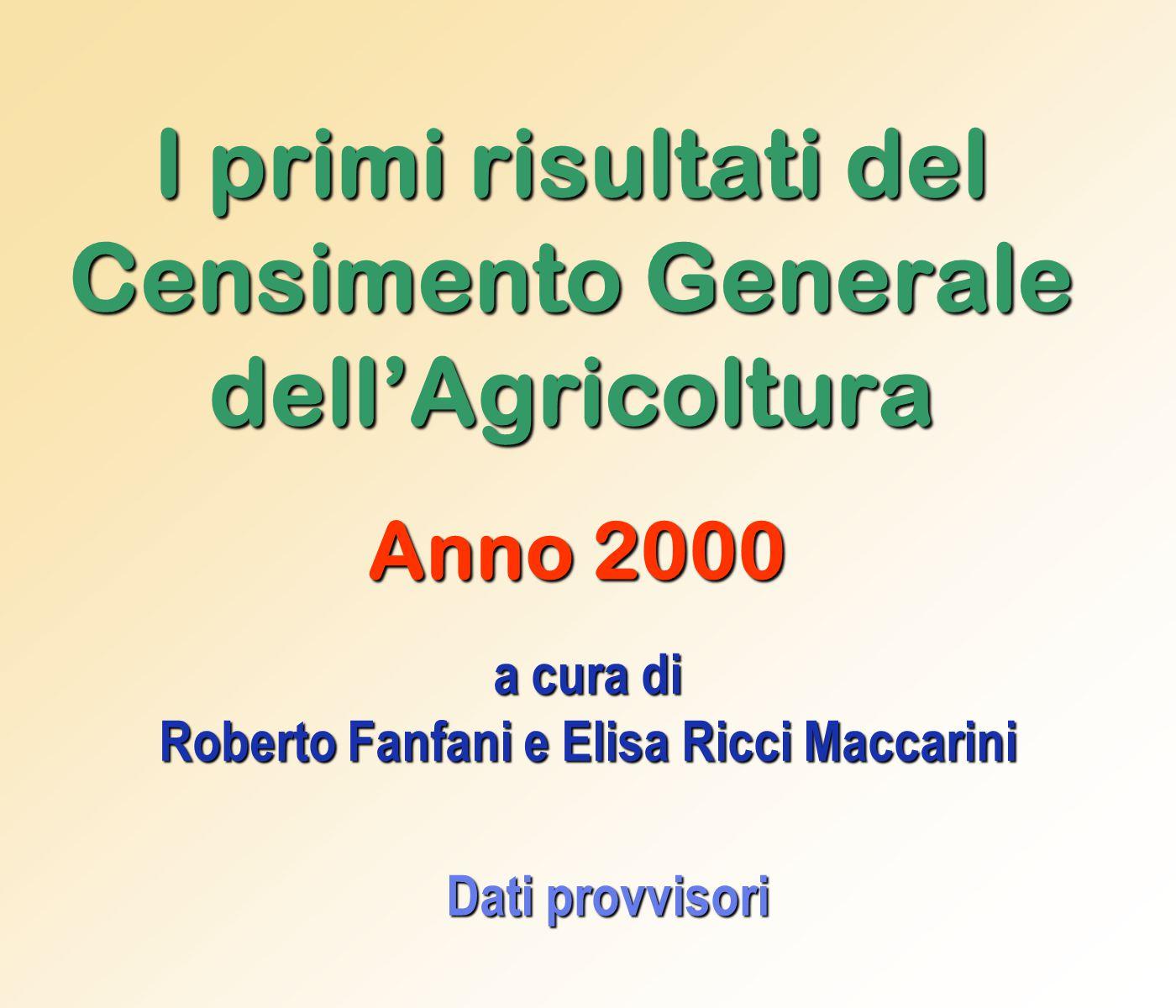 I primi risultati del Censimento Generale dell'Agricoltura Anno 2000 a cura di Roberto Fanfani e Elisa Ricci Maccarini Dati provvisori