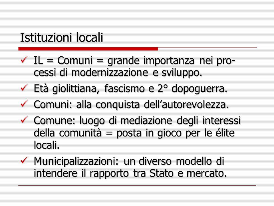 Istituzioni locali IL = Comuni = grande importanza nei pro- cessi di modernizzazione e sviluppo.