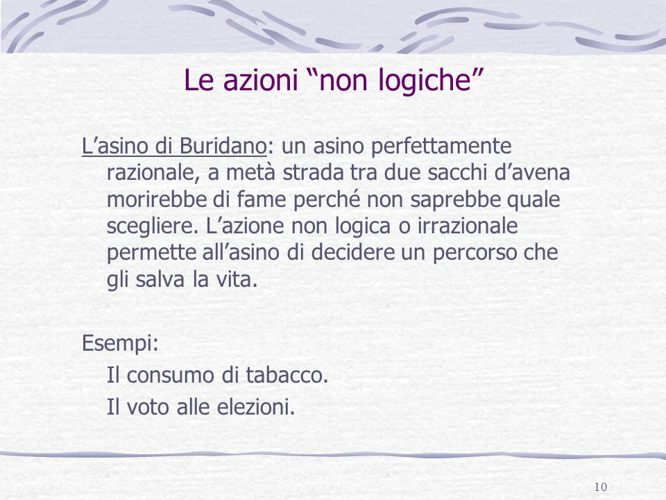 """10 Le azioni """"non logiche"""" L'asino di Buridano: un asino perfettamente razionale, a metà strada tra due sacchi d'avena morirebbe di fame perché non sa"""