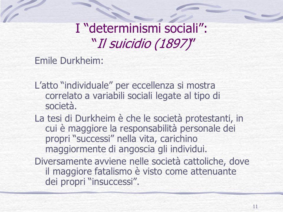 """11 I """"determinismi sociali"""": """"Il suicidio (1897)"""" Emile Durkheim: L'atto """"individuale"""" per eccellenza si mostra correlato a variabili sociali legate a"""