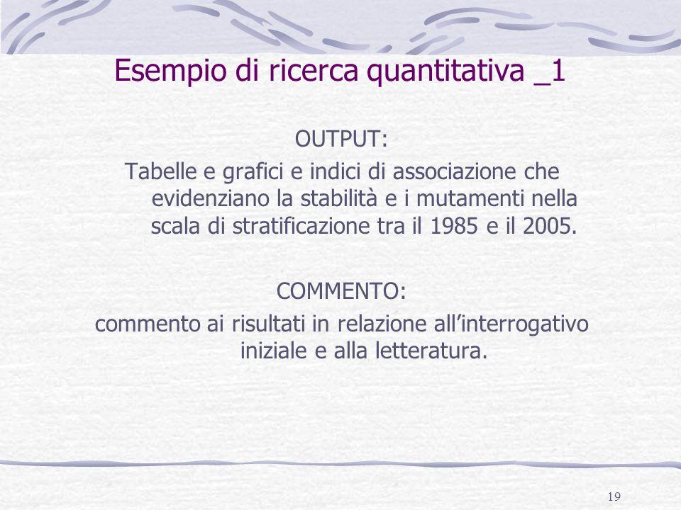 19 Esempio di ricerca quantitativa _1 OUTPUT: Tabelle e grafici e indici di associazione che evidenziano la stabilità e i mutamenti nella scala di str