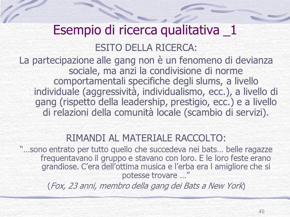 40 Esempio di ricerca qualitativa _1 ESITO DELLA RICERCA: La partecipazione alle gang non è un fenomeno di devianza sociale, ma anzi la condivisione d
