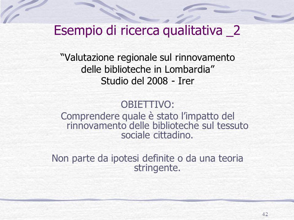"""42 Esempio di ricerca qualitativa _2 """"Valutazione regionale sul rinnovamento delle biblioteche in Lombardia"""" Studio del 2008 - Irer OBIETTIVO: Compren"""