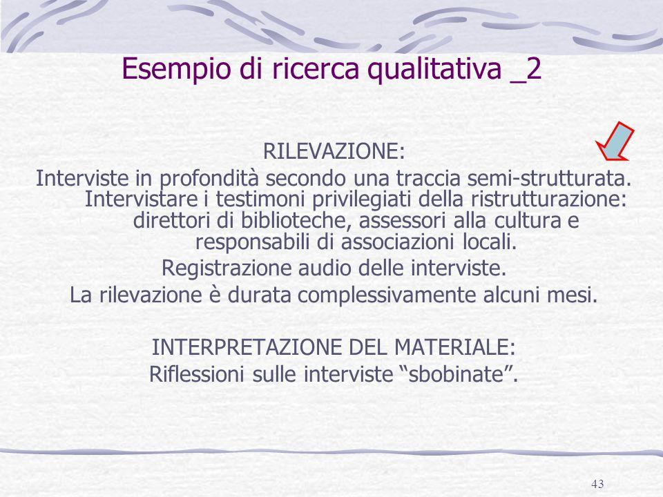 43 Esempio di ricerca qualitativa _2 RILEVAZIONE: Interviste in profondità secondo una traccia semi-strutturata. Intervistare i testimoni privilegiati