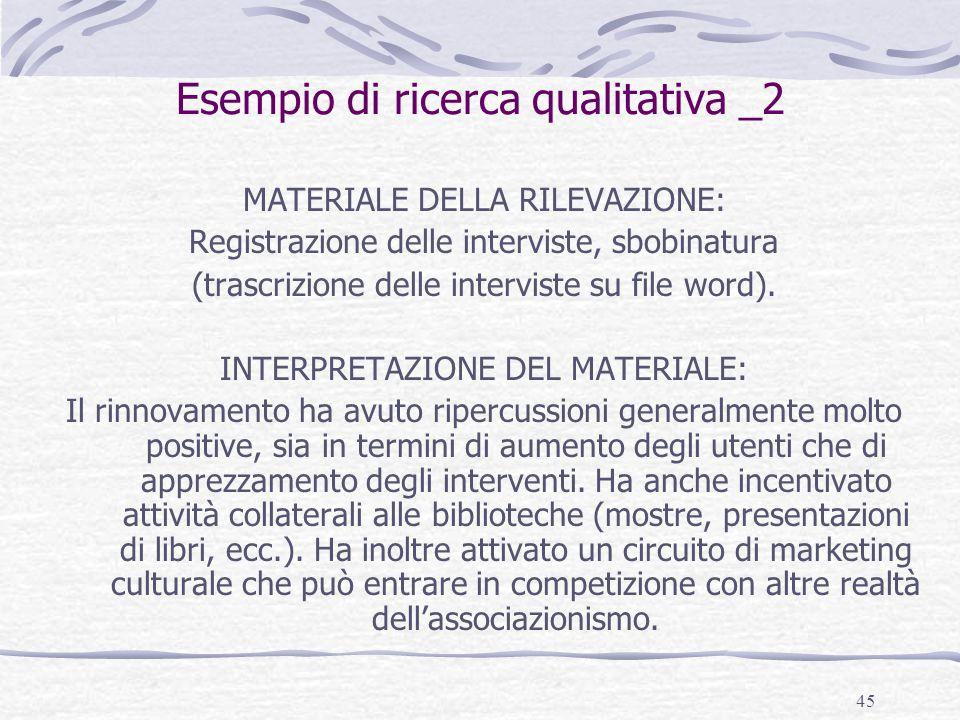 45 Esempio di ricerca qualitativa _2 MATERIALE DELLA RILEVAZIONE: Registrazione delle interviste, sbobinatura (trascrizione delle interviste su file w