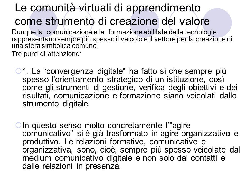 Le comunità virtuali di apprendimento come strumento di creazione del valore Dunque la comunicazione e la formazione abilitate dalle tecnologie rappre