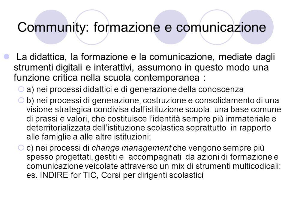 Community: formazione e comunicazione La didattica, la formazione e la comunicazione, mediate dagli strumenti digitali e interattivi, assumono in ques