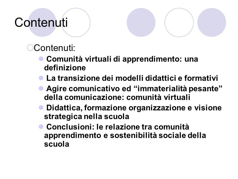 """Contenuti  Contenuti: Comunità virtuali di apprendimento: una definizione La transizione dei modelli didattici e formativi Agire comunicativo ed """"imm"""
