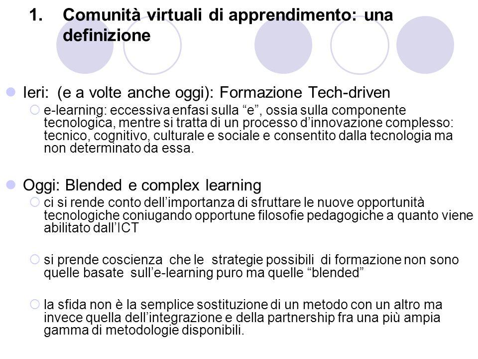 """1.Comunità virtuali di apprendimento: una definizione Ieri: (e a volte anche oggi): Formazione Tech-driven  e-learning: eccessiva enfasi sulla """"e"""", o"""